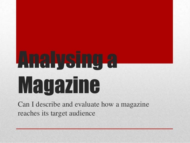 Analysing aMagazineCan I describe and evaluate how a magazinereaches its target audience