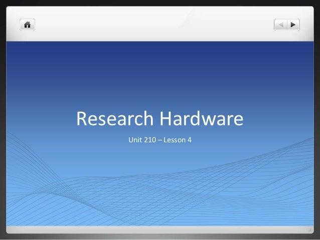 Research Hardware     Unit 210 – Lesson 4