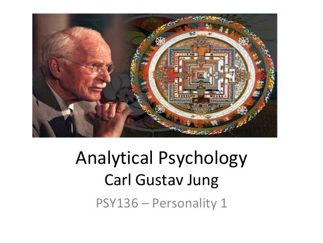 Analytical Psychology Carl Gustav Jung  PSY136 – Personality 1