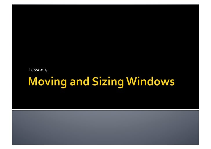 Lesson 4   moving and resizing windows
