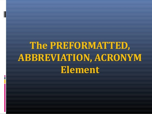 Preformatted, abbreviation, acronyms