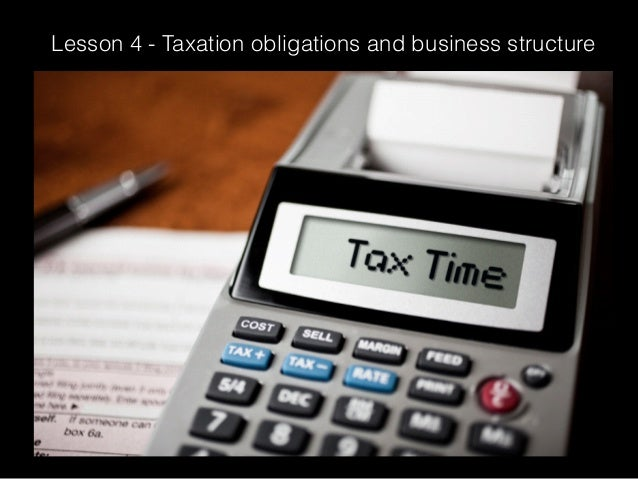 Lesson 4   taxation obligations and business structure