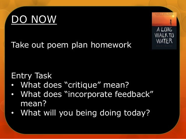 "DO NOW Take out poem plan homework  Entry Task • What does ""critique"" mean? • What does ""incorporate feedback"" mean? • Wha..."