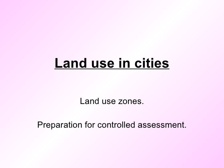 Land use in cities Land use zones. Preparation for controlled assessment.