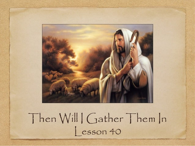 Then Will I Gather Them In        Lesson 40