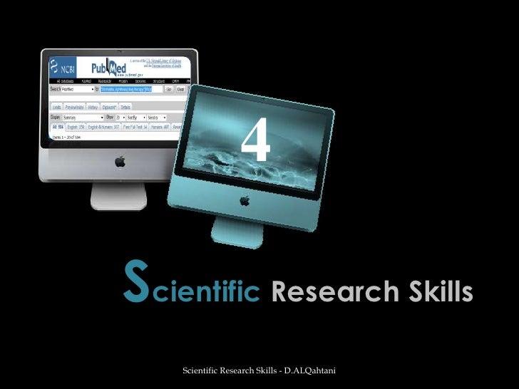Scientific Research Skills<br />Scientific Research Skills - D.ALQahtani<br />4<br />