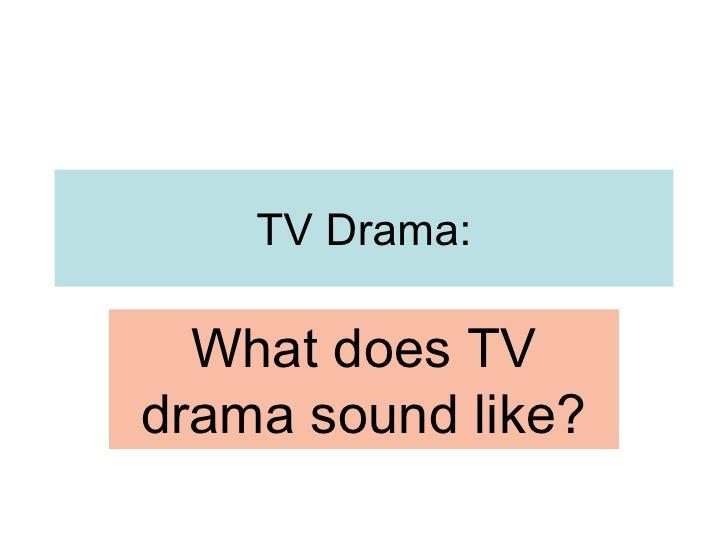 TV Drama: What does TV drama sound like?
