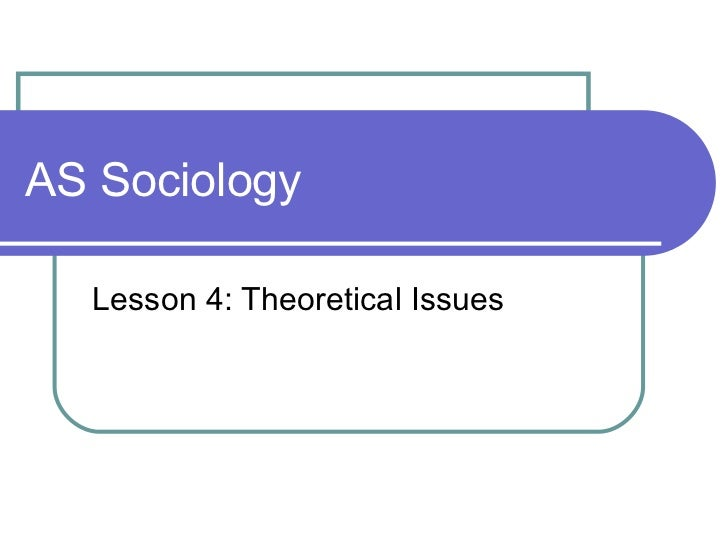 AS Sociology Lesson 4: Theoretical Issues