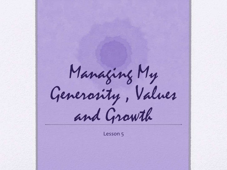 Managing My Generosity , Values and Growth<br />Lesson 5<br />