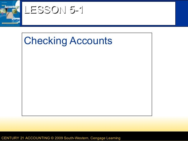 CENTURY 21 ACCOUNTING © 2009 South-Western, Cengage Learning LESSON 5-1LESSON 5-1 Checking Accounts