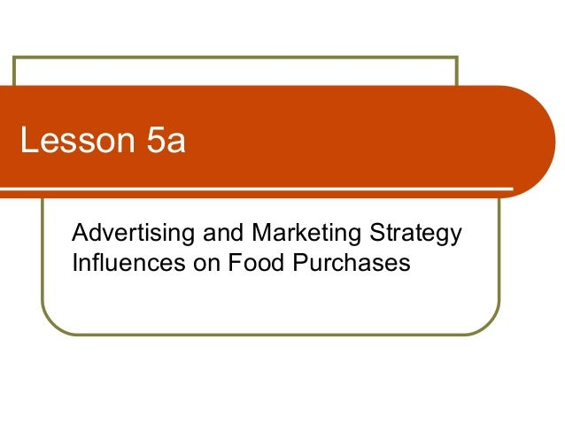 Lesson 5a Advertising and Marketing Strategy Influences on Food Purchases
