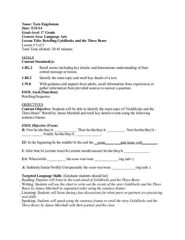 Name: Tara Engelsman Date: 5/21/14 Grade level: 1st Grade Content Area: Language Arts Lesson Title: Retelling Goldilocks a...