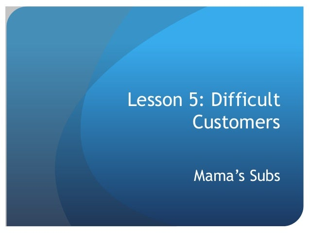 Lesson 5: Difficult Customers