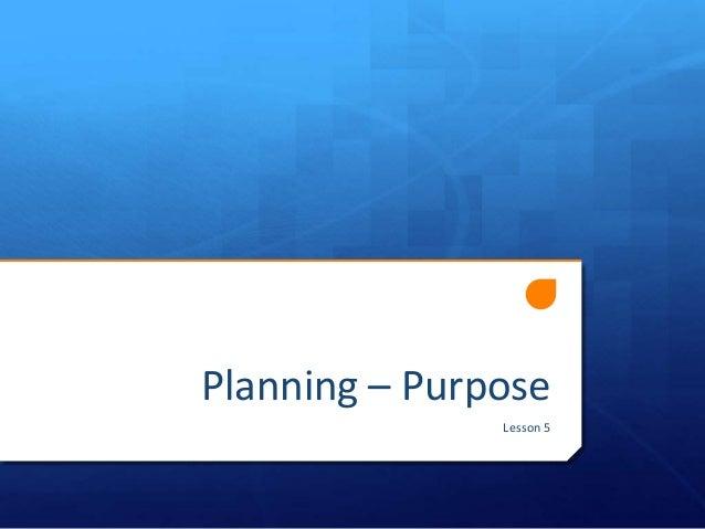 Planning – Purpose Lesson 5