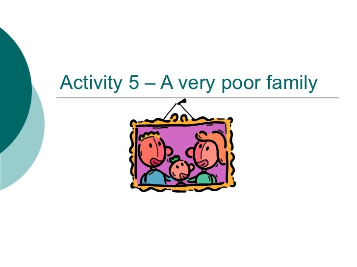 Activity 5 – A very poor family