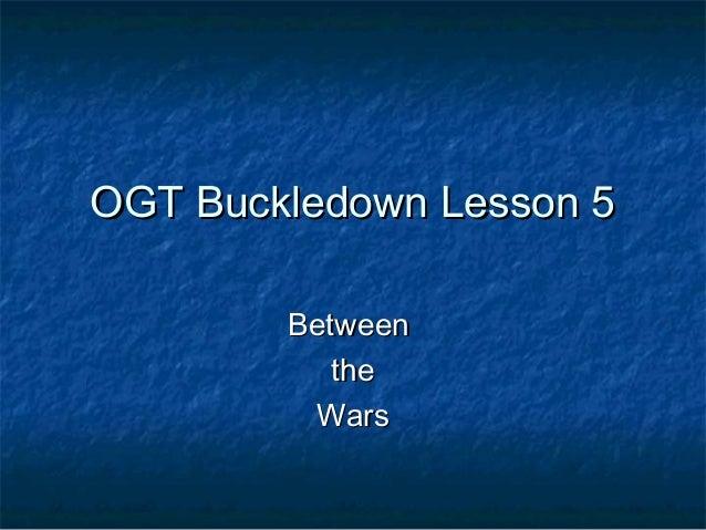 OGT Buckledown Lesson 5        Between           the         Wars