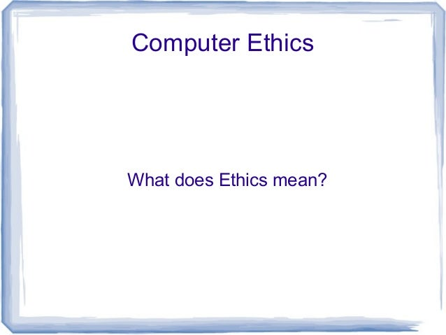 Computer EthicsWhat does Ethics mean?