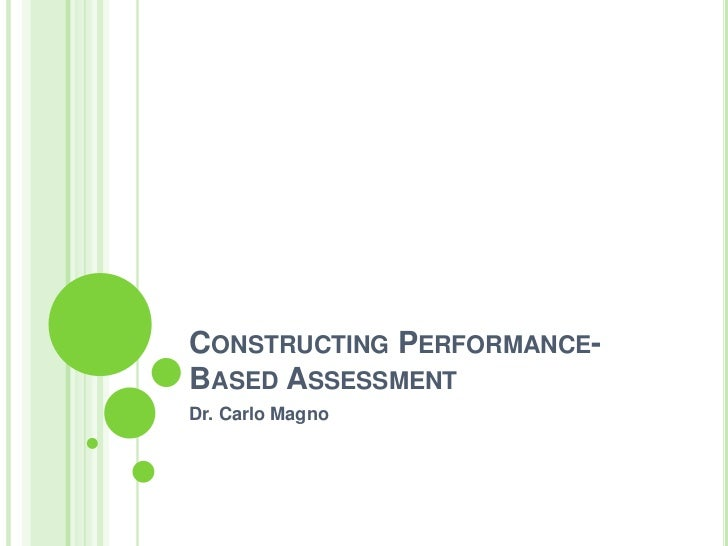 CONSTRUCTING PERFORMANCE-BASED ASSESSMENTDr. Carlo Magno
