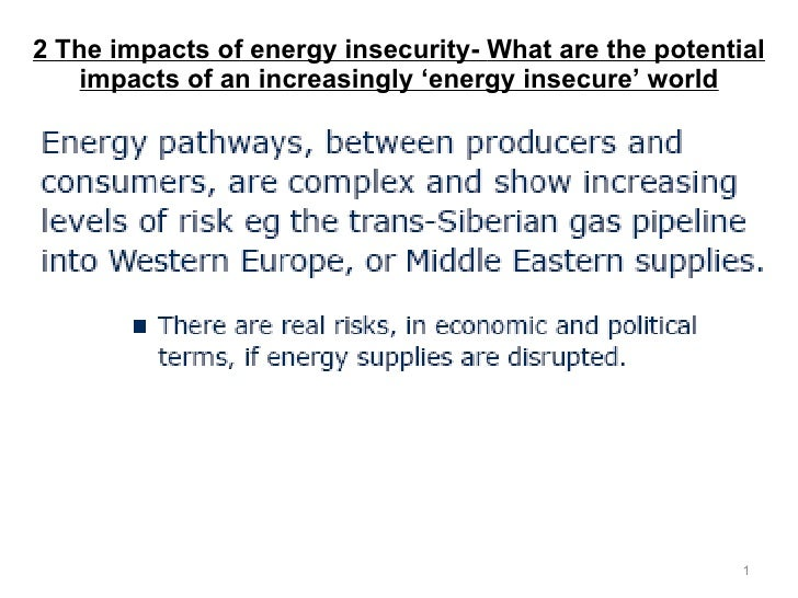 2 The impacts of energy insecurity-  What are the potential impacts of an increasingly 'energy insecure' world