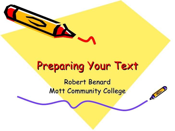Preparing Your Text Robert Benard Mott Community College