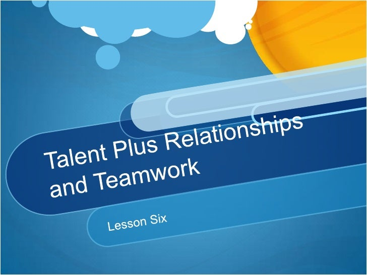 Talent Plus Relationships and Teamwork<br />Lesson Six<br />