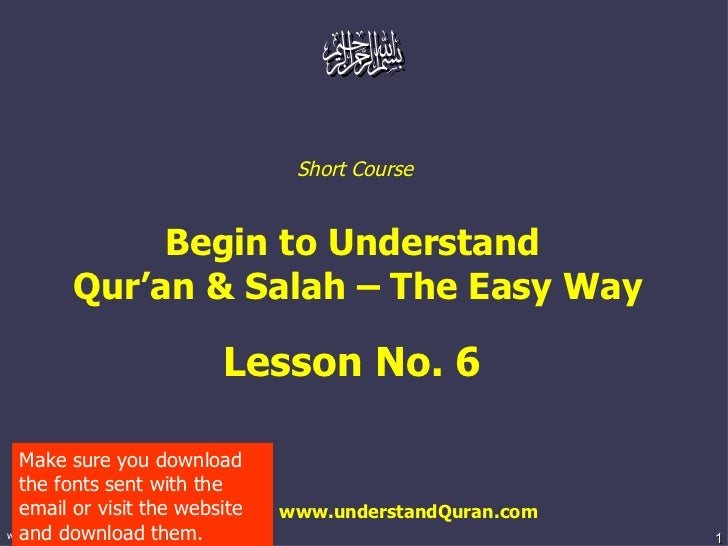 Short Course  Begin to Understand  Qur'an & Salah – The Easy Way Lesson No. 6  www.understandQuran.com Make sure you downl...