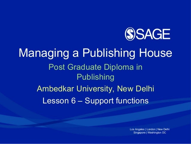 Los Angeles | London | New Delhi Singapore | Washington DC Managing a Publishing House Post Graduate Diploma in Publishing...