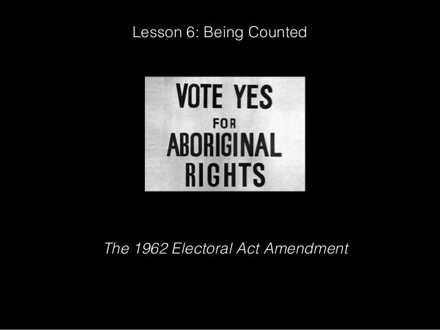 Lesson 6: Being Counted The 1962 Electoral Act Amendment