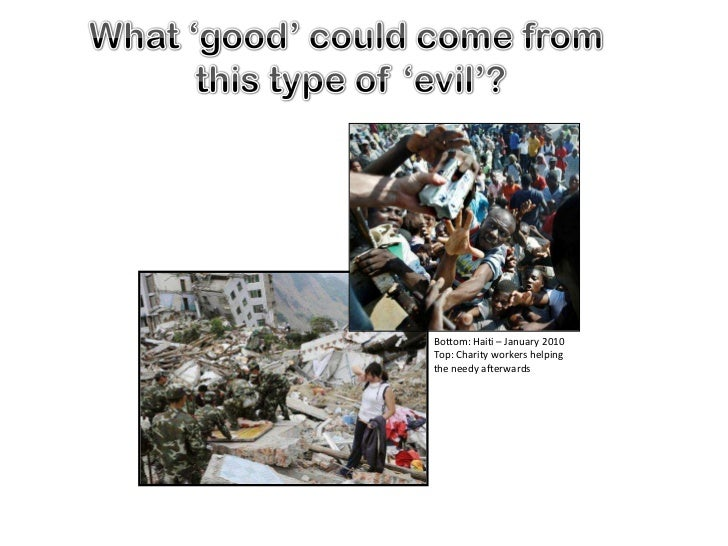 Bottom: Haiti – January 2010Top: Charity workers helpingthe needy afterwards