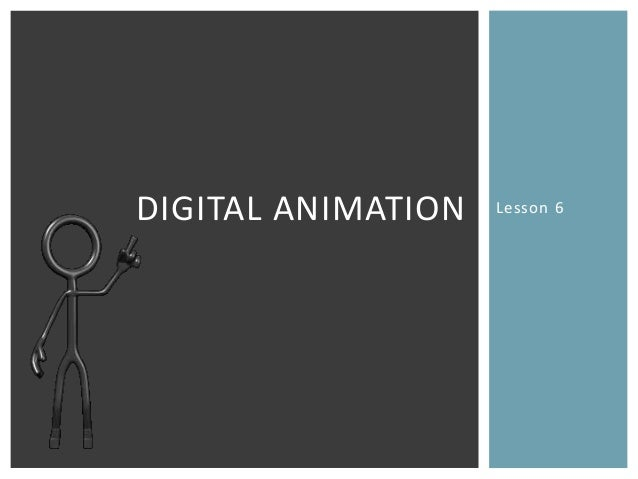 Lesson 6DIGITAL ANIMATION