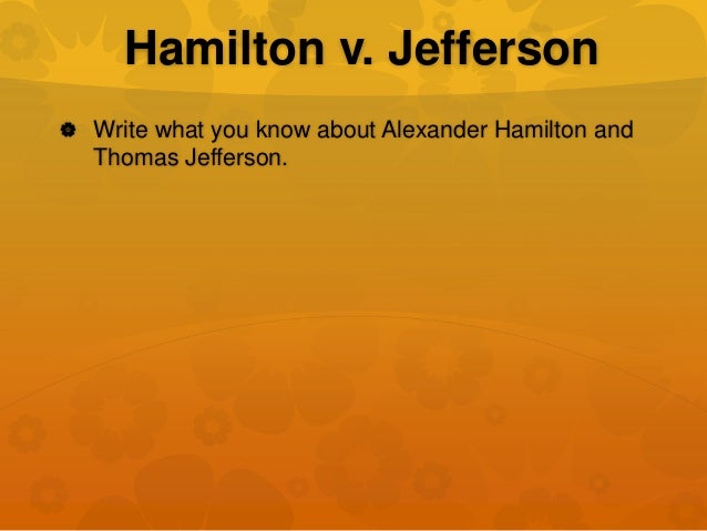 writing a thesis statement about jefferson vs hamilton Teachers who sign up for the 8 month writing clinic have my permission to share ap history writing an appropriate thesis statement for the.