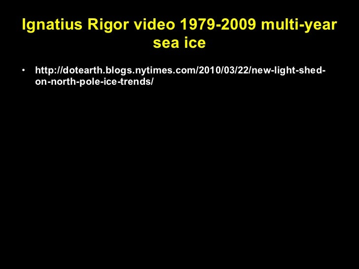 Ignatius Rigor video 1979-2009 multi-year sea ice <ul><li>http://dotearth.blogs.nytimes.com/2010/03/22/new-light-shed-on-n...