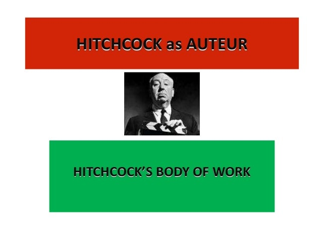 HITCHCOCK as AUTEURHITCHCOCK'S BODY OF WORK