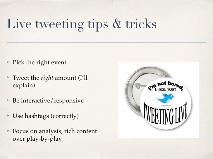 Live tweeting tips & tricks✤   Pick the right event✤   Tweet the right amount (I'll    explain)✤   Be interactive/responsi...