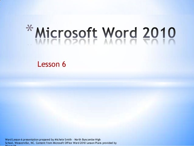 Lesson 6 * Word Lesson 6 presentation prepared by Michele Smith – North Buncombe High School, Weaverville, NC. Content fro...