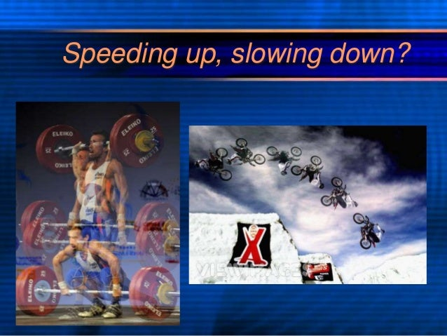 Speeding up, slowing down?
