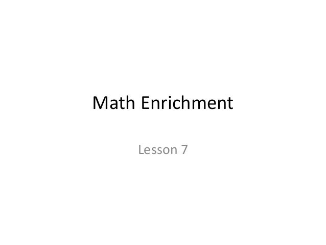 Math Enrichment  Lesson 7