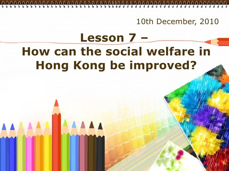 Lesson 7 –  How can the social welfare in Hong Kong be improved? 10th December, 2010