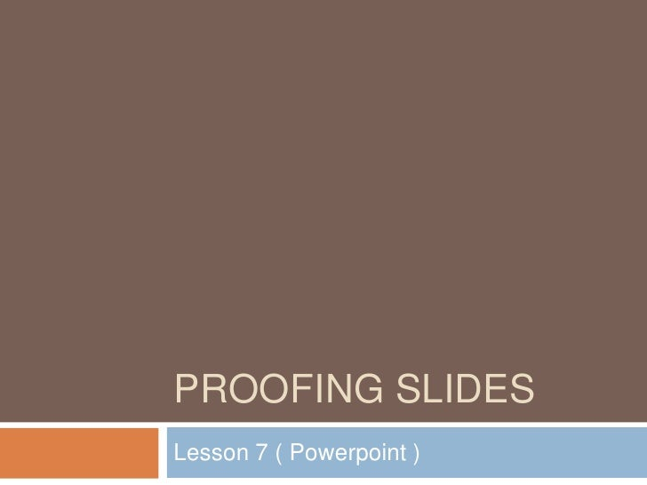 Proofing slides<br />Lesson 7 ( Powerpoint )<br />