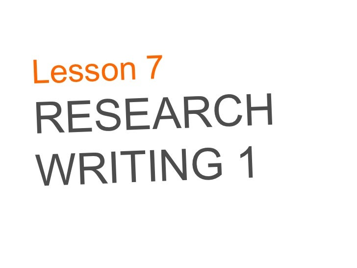 Lesson 7 RESEARCH WRITING 1
