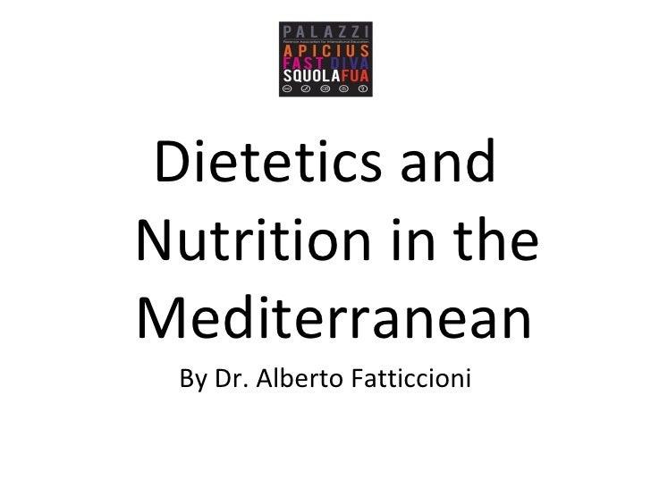 <ul><li>Dietetics and Nutrition in the Mediterranean   </li></ul><ul><li>By Dr. Alberto Fatticcioni </li></ul>