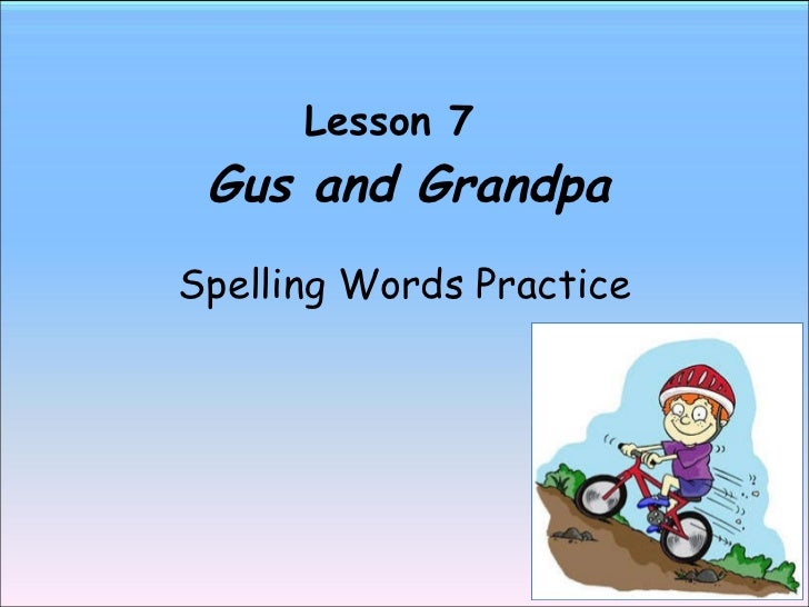 Lesson 7    Gus and Grandpa Spelling Words Practice