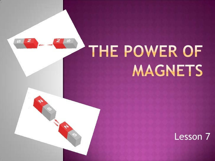 The power of magnets  <br />Lesson 7<br />