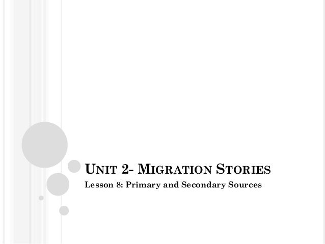 UNIT 2- MIGRATION STORIESLesson 8: Primary and Secondary Sources