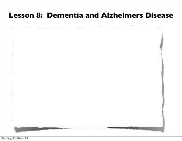Lesson 8: Dementia and Alzheimers DiseaseSunday, 31 March 13
