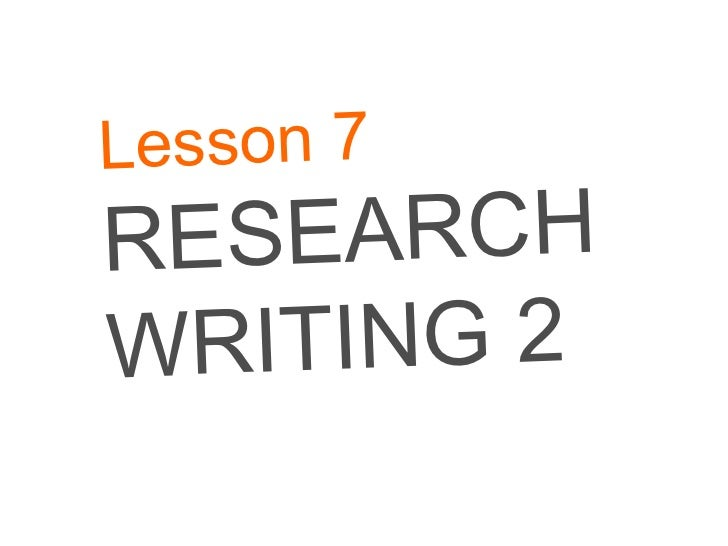 Lesson 7 RESEARCH WRITING 2