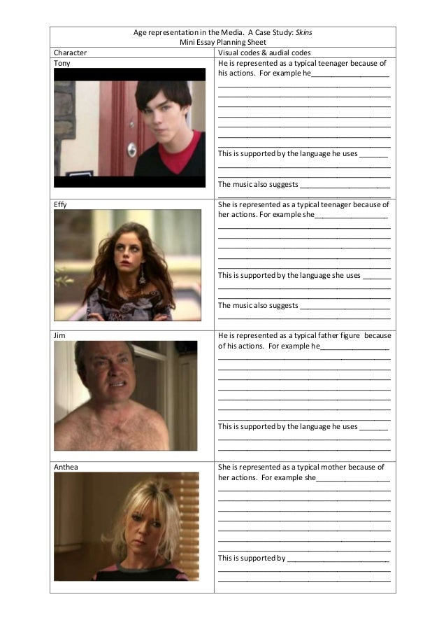 Character Tony  Effy  Age representation in the Media. A Case Study: Skins Mini Essay Planning Sheet Visual codes & audial...
