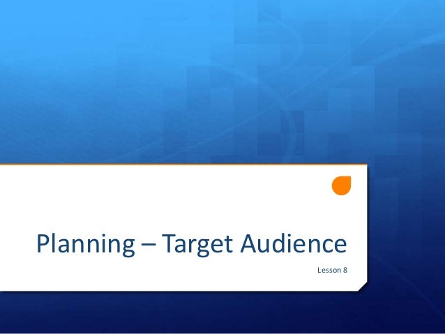 Planning – Target Audience Lesson 8