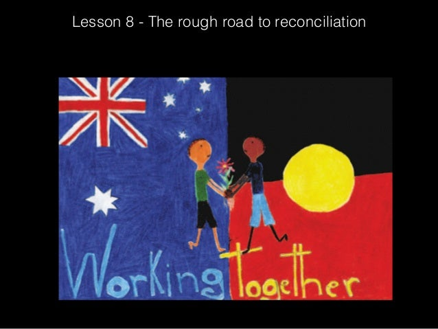 Lesson 8 - The rough road to reconciliation