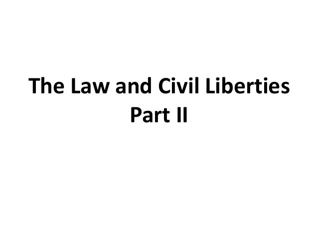 The Law and Civil Liberties         Part II